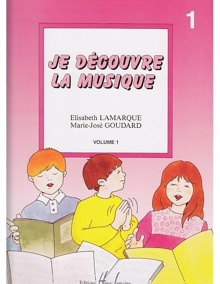 Je découvre la musique - Volume 1 - Lamarque et Goudard